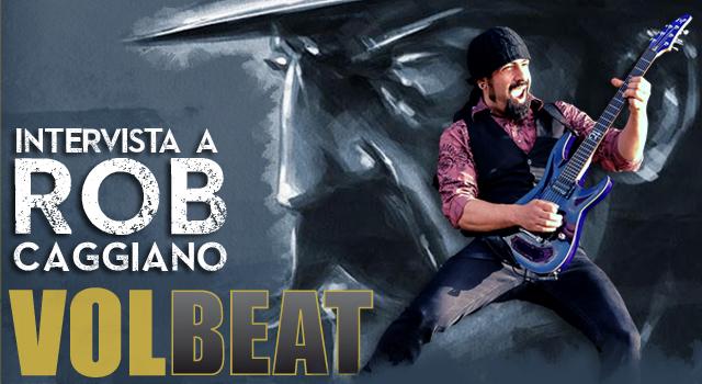 Intervista a Rob Caggiano (Volbeat)